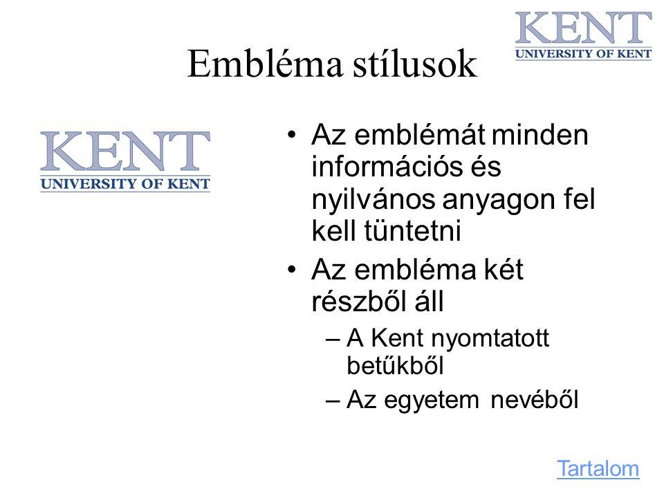 Embléma stílusok Az emblémát minden információs és nyilvános anyagon fel kell tüntetni Az embléma két részből áll –A Kent nyomtatott betűkből –Az egye