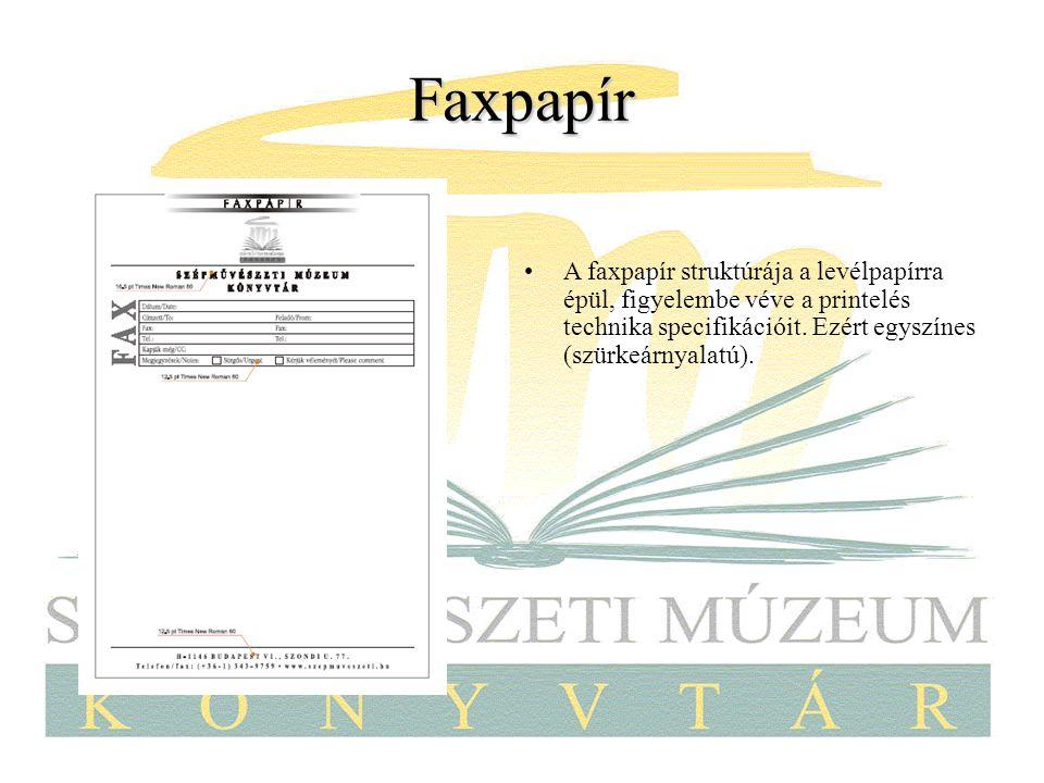 Faxpapír A faxpapír struktúrája a levélpapírra épül, figyelembe véve a printelés technika specifikációit. Ezért egyszínes (szürkeárnyalatú).