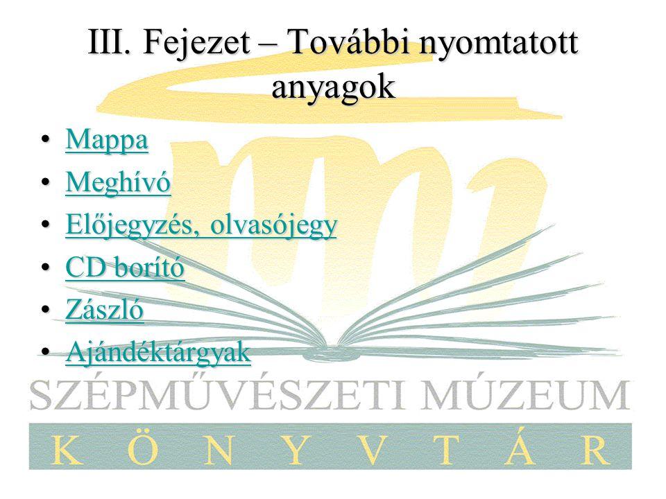 III. Fejezet – További nyomtatott anyagok MappaMappaMappa MeghívóMeghívóMeghívó Előjegyzés, olvasójegyElőjegyzés, olvasójegyElőjegyzés, olvasójegyElőj
