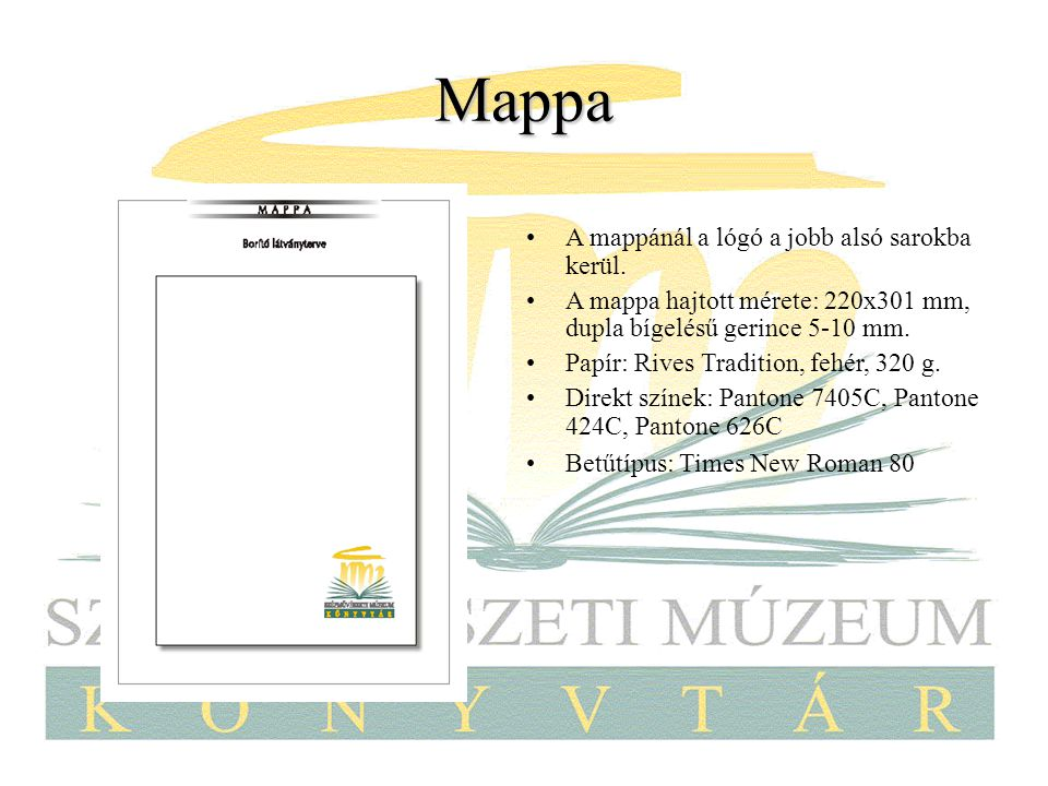 Mappa A mappánál a lógó a jobb alsó sarokba kerül. A mappa hajtott mérete: 220x301 mm, dupla bígelésű gerince 5-10 mm. Papír: Rives Tradition, fehér,