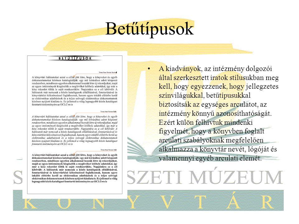 Betűtípusok A kiadványok, az intézmény dolgozói által szerkesztett iratok stílusukban meg kell, hogy egyezzenek, hogy jellegzetes színvilágukkal, betű