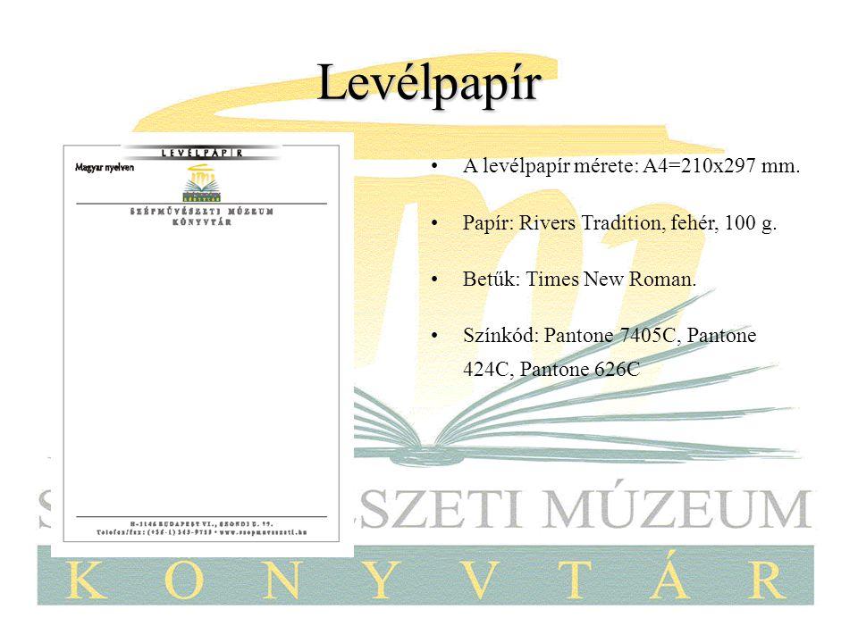 Levélpapír A levélpapír mérete: A4=210x297 mm. Papír: Rivers Tradition, fehér, 100 g. Betűk: Times New Roman. Színkód: Pantone 7405C, Pantone 424C, Pa