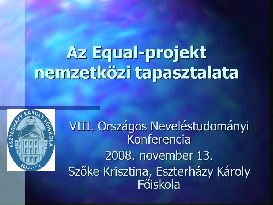 Az Equal-projekt nemzetközi tapasztalata VIII. Országos Neveléstudományi Konferencia 2008.