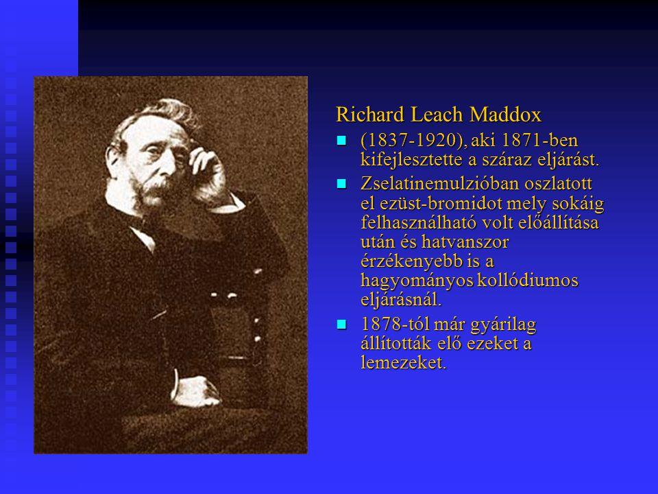Richard Leach Maddox (1837-1920), aki 1871-ben kifejlesztette a száraz eljárást. Zselatinemulzióban oszlatott el ezüst-bromidot mely sokáig felhasznál