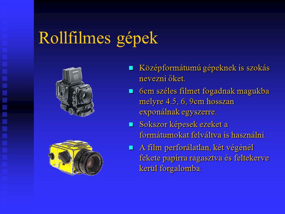 Rollfilmes gépek Középformátumú gépeknek is szokás nevezni őket. 6cm széles filmet fogadnak magukba melyre 4.5, 6, 9cm hosszan exponálnak egyszerre. S