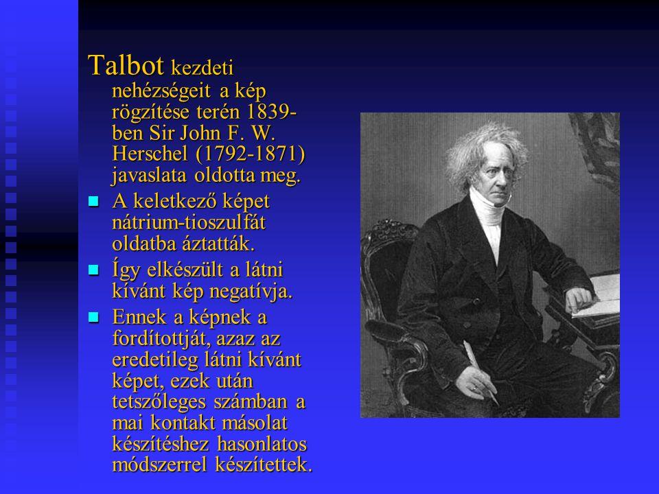 Talbot kezdeti nehézségeit a kép rögzítése terén 1839- ben Sir John F. W. Herschel (1792-1871) javaslata oldotta meg. A keletkező képet nátrium-tioszu