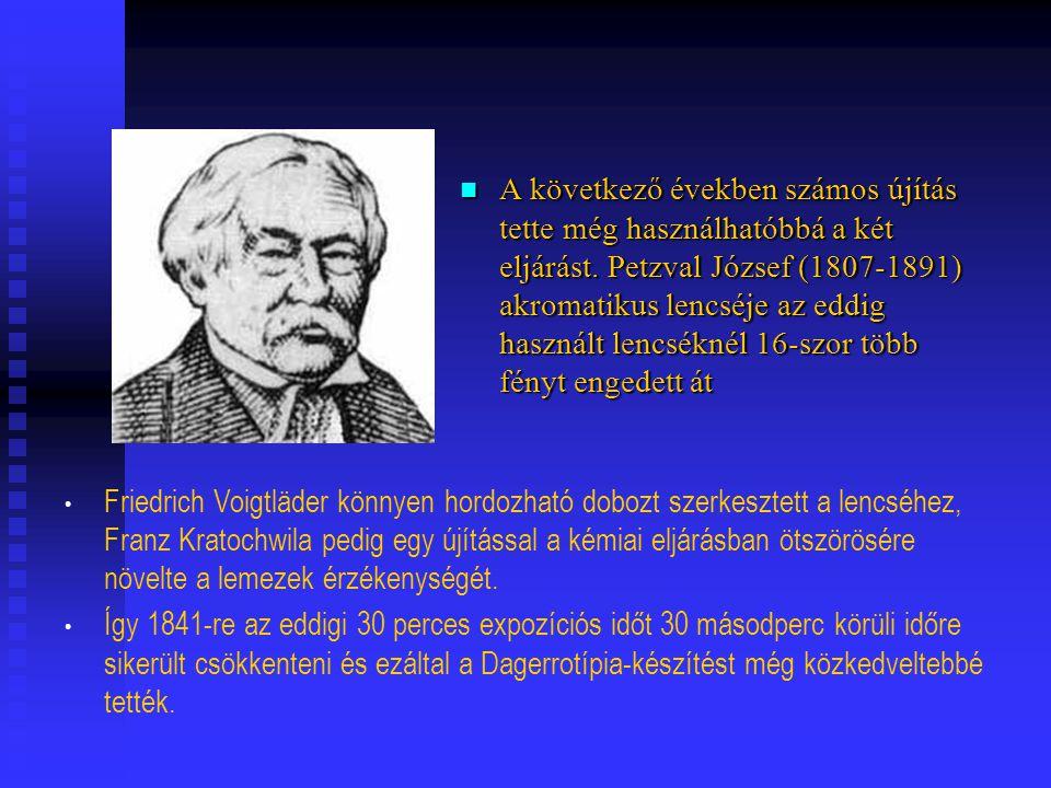 A következő években számos újítás tette még használhatóbbá a két eljárást. Petzval József (1807-1891) akromatikus lencséje az eddig használt lencsékné