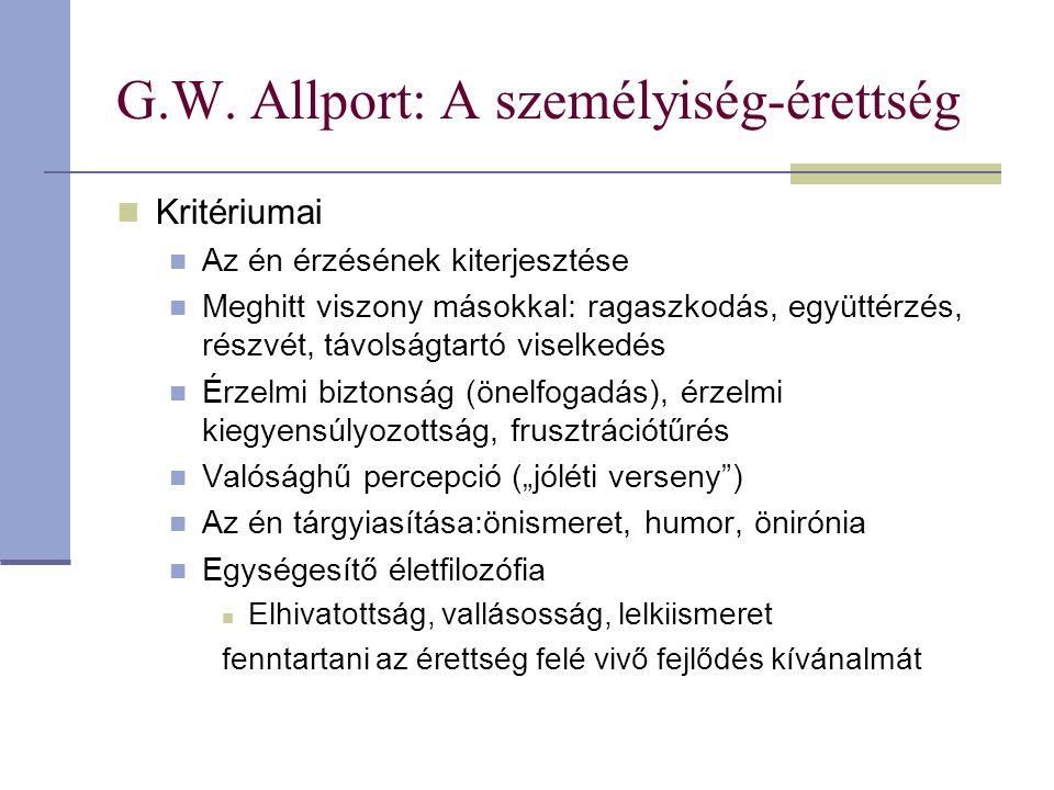 G.W. Allport: A személyiség-érettség Kritériumai Az én érzésének kiterjesztése Meghitt viszony másokkal: ragaszkodás, együttérzés, részvét, távolságta