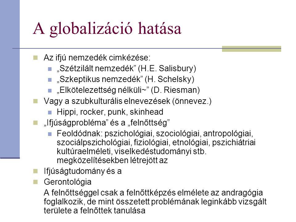 """A globalizáció hatása Az ifjú nemzedék cimkézése: """"Szétzilált nemzedék"""" (H.E. Salisbury) """"Szkeptikus nemzedék"""" (H. Schelsky) """"Elkötelezettség nélküli~"""