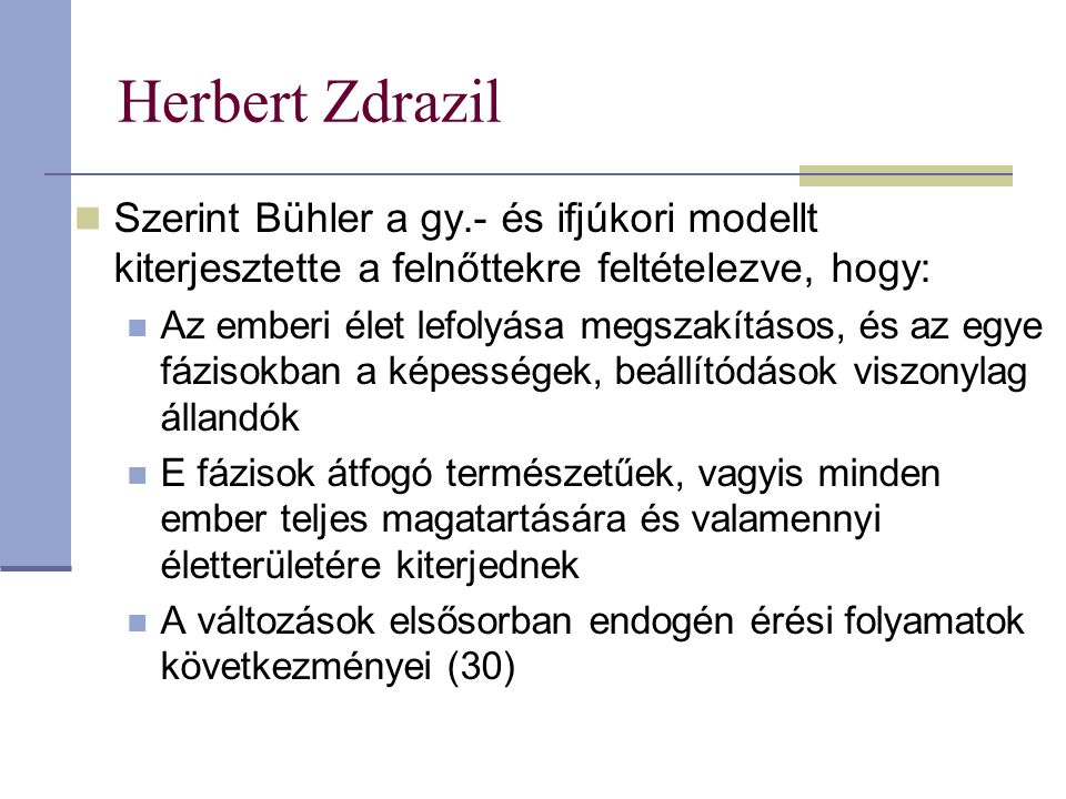 Herbert Zdrazil Szerint Bühler a gy.- és ifjúkori modellt kiterjesztette a felnőttekre feltételezve, hogy: Az emberi élet lefolyása megszakításos, és