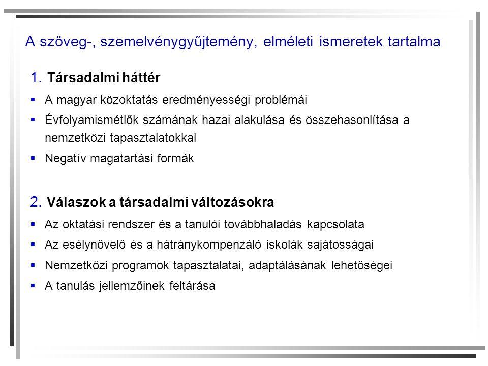 A szöveg-, szemelvénygyűjtemény, elméleti ismeretek tartalma 1. Társadalmi háttér  A magyar közoktatás eredményességi problémái  Évfolyamismétlők sz