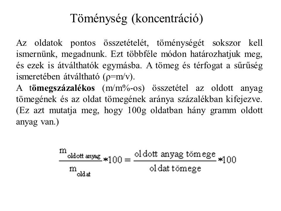 Töménység (koncentráció) Az oldatok pontos összetételét, töménységét sokszor kell ismernünk, megadnunk. Ezt többféle módon határozhatjuk meg, és ezek