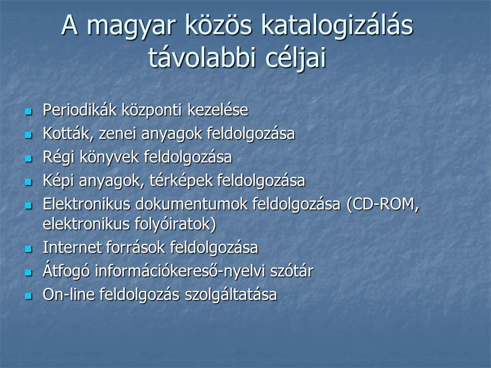 A magyar közös katalogizálás távolabbi céljai Periodikák központi kezelése Periodikák központi kezelése Kották, zenei anyagok feldolgozása Kották, zen