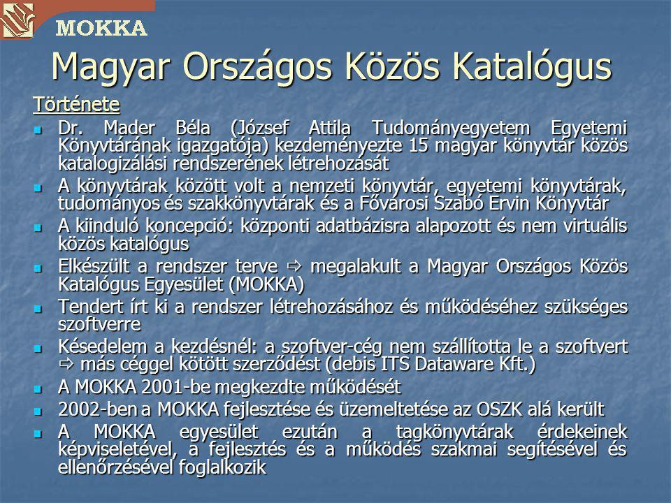 Magyar Országos Közös Katalógus Története Dr. Mader Béla (József Attila Tudományegyetem Egyetemi Könyvtárának igazgatója) kezdeményezte 15 magyar köny