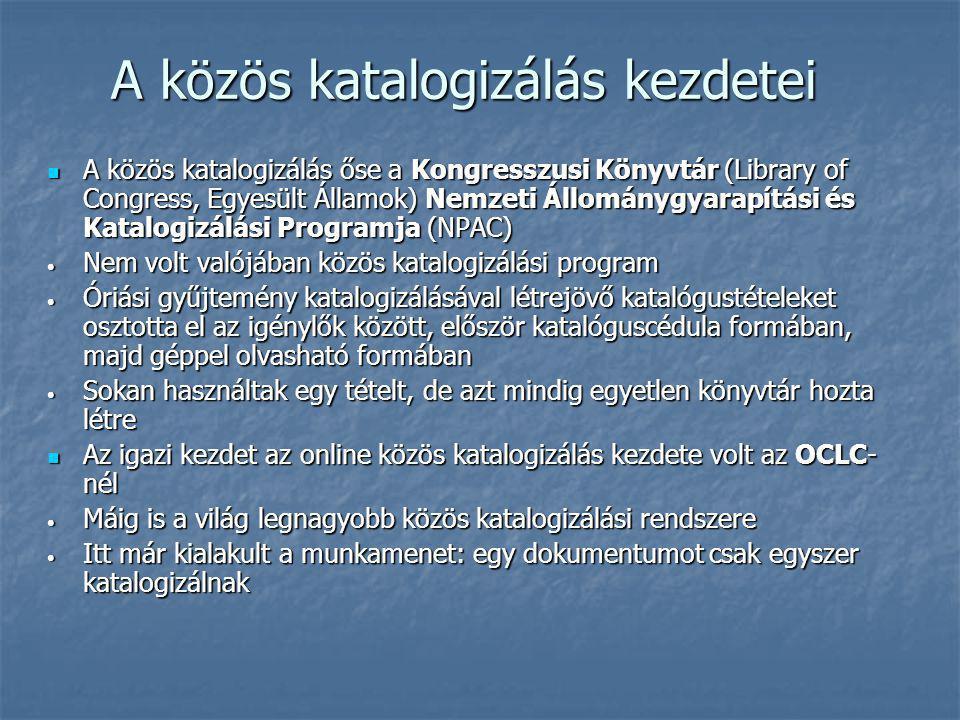 Célok A könyvtárak használói az ország bármely, hálózati kapcsolattal rendelkező könyvtárából meg tudják állapítani, hogy az illető könyvtárban nem található dokumentum, mely könyvtárban hozzáférhető A könyvtárak használói az ország bármely, hálózati kapcsolattal rendelkező könyvtárából meg tudják állapítani, hogy az illető könyvtárban nem található dokumentum, mely könyvtárban hozzáférhető Azonos dokumentumot az országban csak egyszer katalogizáljanak, a dokumentumot beszerző más könyvtárak a katalógustétel másolásával és kiegészítésével váltsák fel a saját katalogizálást Azonos dokumentumot az országban csak egyszer katalogizáljanak, a dokumentumot beszerző más könyvtárak a katalógustétel másolásával és kiegészítésével váltsák fel a saját katalogizálást A katalógusok legyenek egységesebbek, az olvasók és könyvtárosok által könnyebben használhatóak A katalógusok legyenek egységesebbek, az olvasók és könyvtárosok által könnyebben használhatóak Az adatbázis nyújtson segítséget a magyar könyvtárak retrospektív katalóguskonverziójához Az adatbázis nyújtson segítséget a magyar könyvtárak retrospektív katalóguskonverziójához