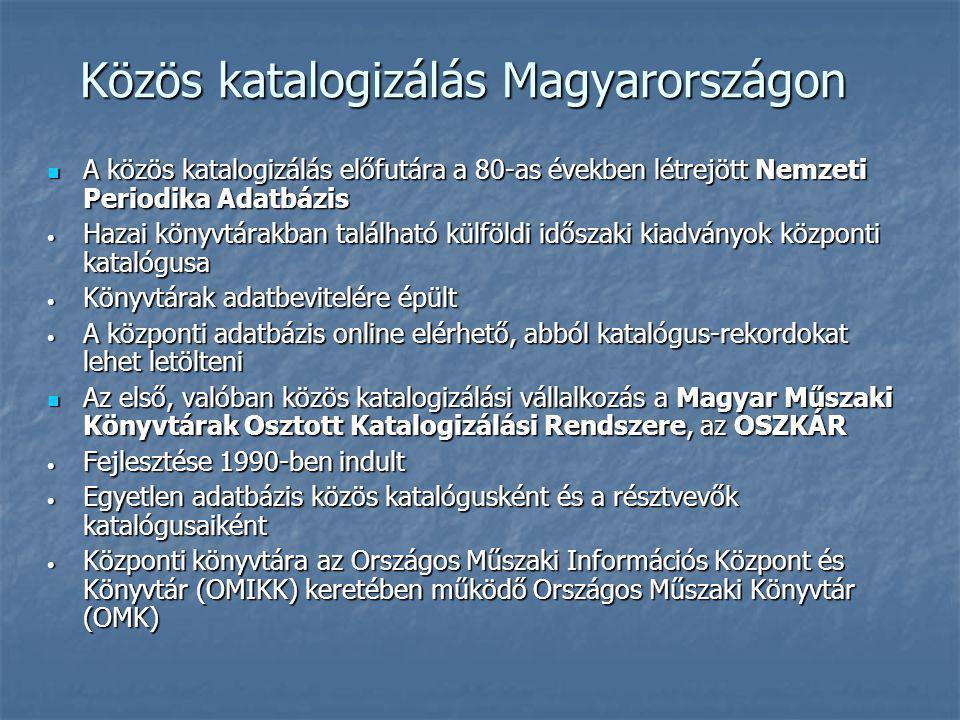 Közös katalogizálás Magyarországon A közös katalogizálás előfutára a 80-as években létrejött Nemzeti Periodika Adatbázis A közös katalogizálás előfutá
