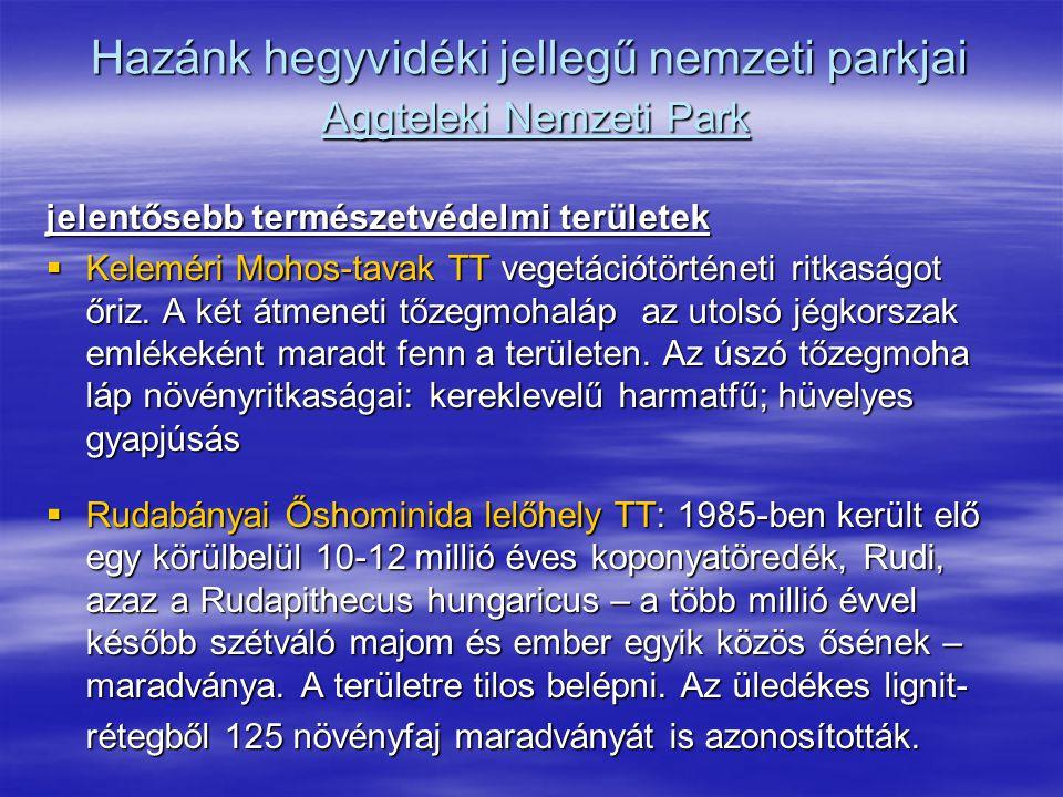 Hazánk hegyvidéki jellegű nemzeti parkjai Aggteleki Nemzeti Park jelentősebb természetvédelmi területek  Keleméri Mohos-tavak TT vegetációtörténeti r