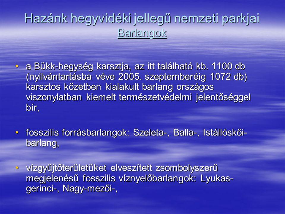 Hazánk hegyvidéki jellegű nemzeti parkjai Barlangok a Bükk-hegység karsztja, az itt található kb. 1100 db (nyilvántartásba véve 2005. szeptemberéig 10