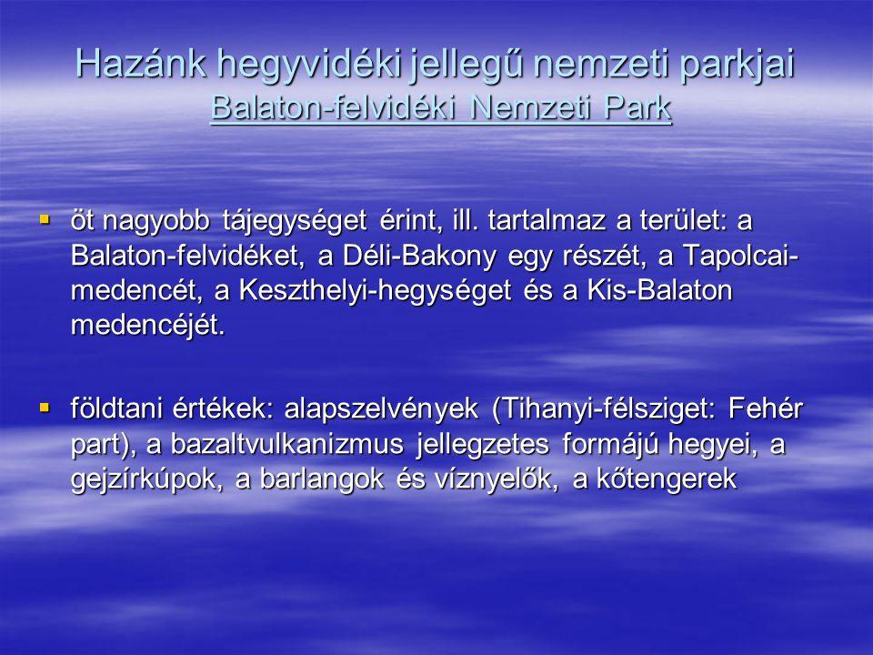 Hazánk hegyvidéki jellegű nemzeti parkjai Balaton-felvidéki Nemzeti Park  öt nagyobb tájegységet érint, ill. tartalmaz a terület: a Balaton-felvidéke