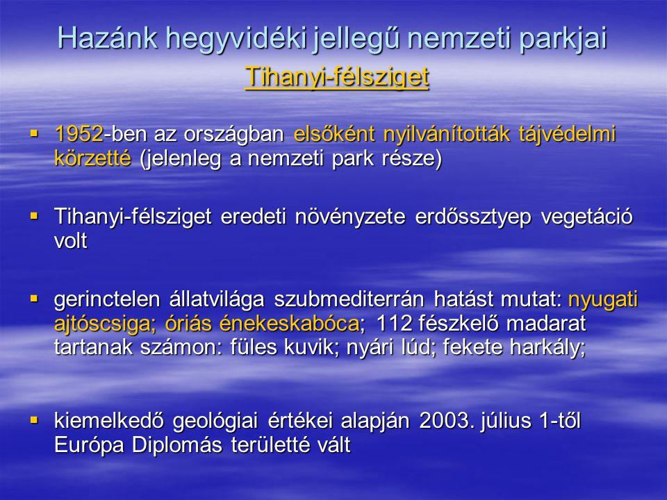 Hazánk hegyvidéki jellegű nemzeti parkjai Tihanyi-félsziget  1952-ben az országban elsőként nyilvánították tájvédelmi körzetté (jelenleg a nemzeti pa