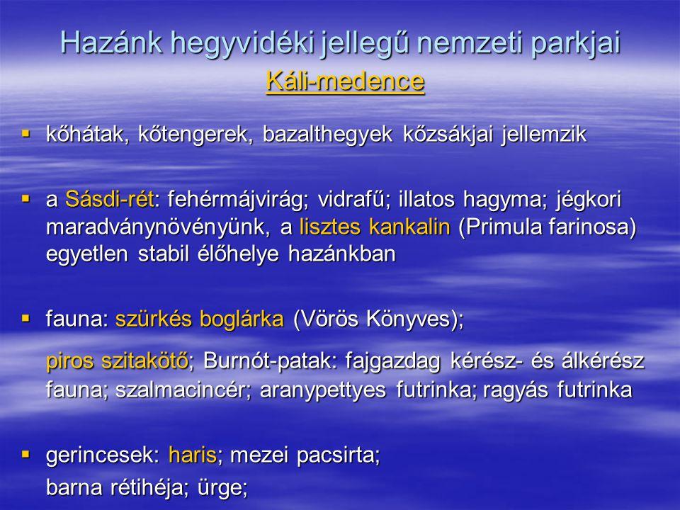 Hazánk hegyvidéki jellegű nemzeti parkjai Káli-medence  kőhátak, kőtengerek, bazalthegyek kőzsákjai jellemzik  a Sásdi-rét: fehérmájvirág; vidrafű;