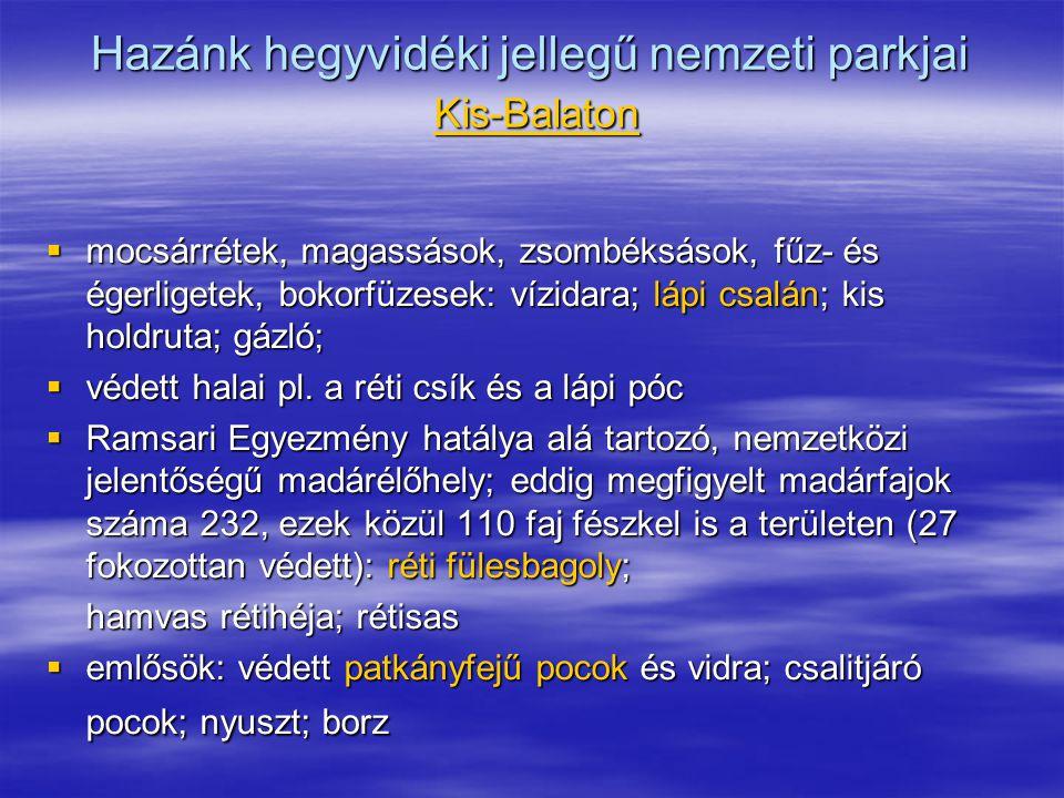 Hazánk hegyvidéki jellegű nemzeti parkjai Kis-Balaton  mocsárrétek, magassások, zsombéksások, fűz- és égerligetek, bokorfüzesek: vízidara; lápi csalá