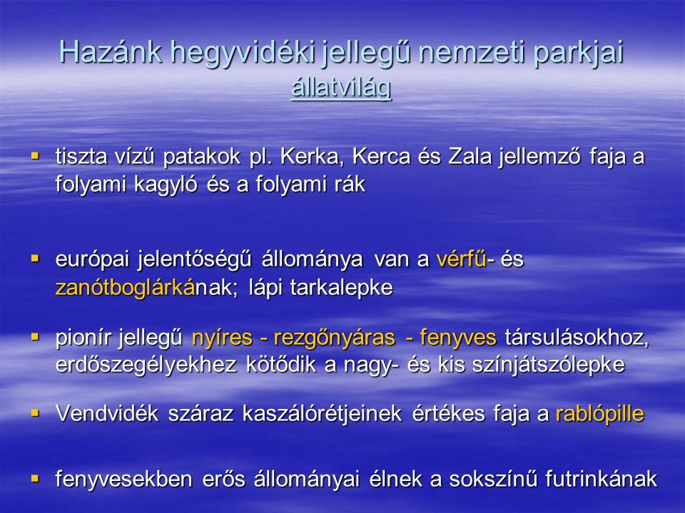 Hazánk hegyvidéki jellegű nemzeti parkjai állatvilág  tiszta vízű patakok pl. Kerka, Kerca és Zala jellemző faja a folyami kagyló és a folyami rák 
