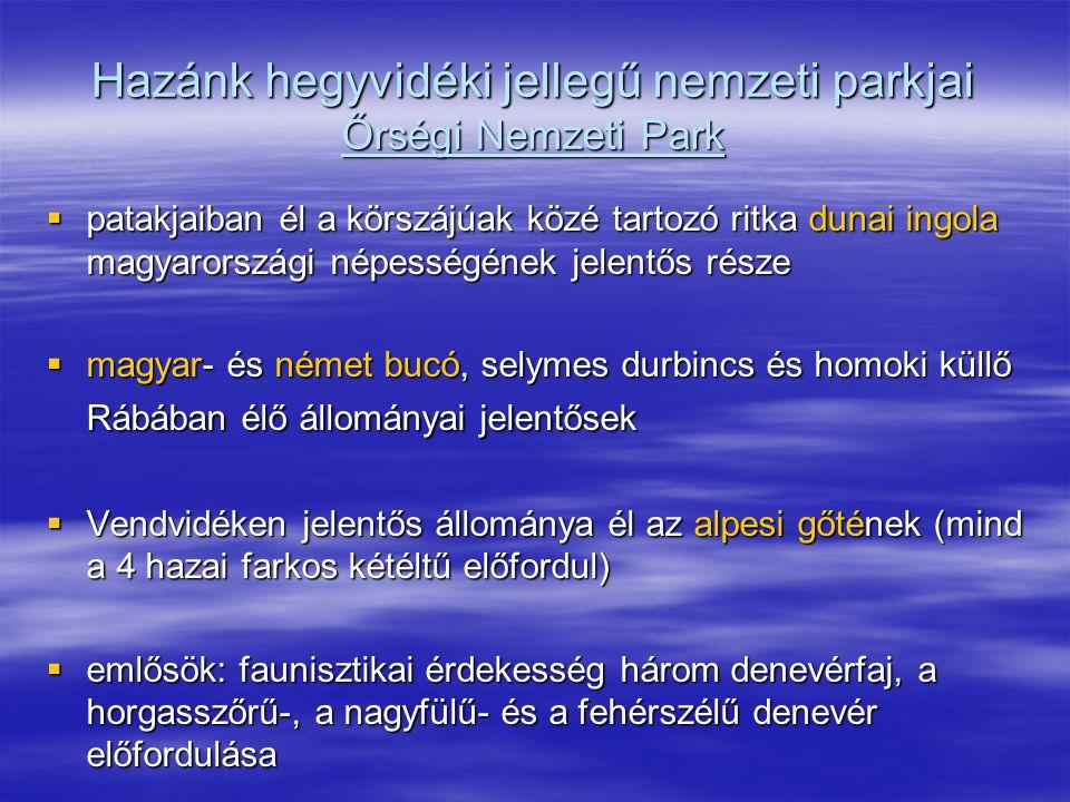 Hazánk hegyvidéki jellegű nemzeti parkjai Őrségi Nemzeti Park  patakjaiban él a körszájúak közé tartozó ritka dunai ingola magyarországi népességének