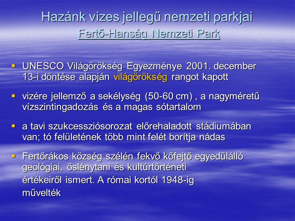 Hazánk vizes jellegű nemzeti parkjai Fertő-Hanság Nemzeti Park  UNESCO Világörökség Egyezménye 2001. december 13-i döntése alapján világörökség rango