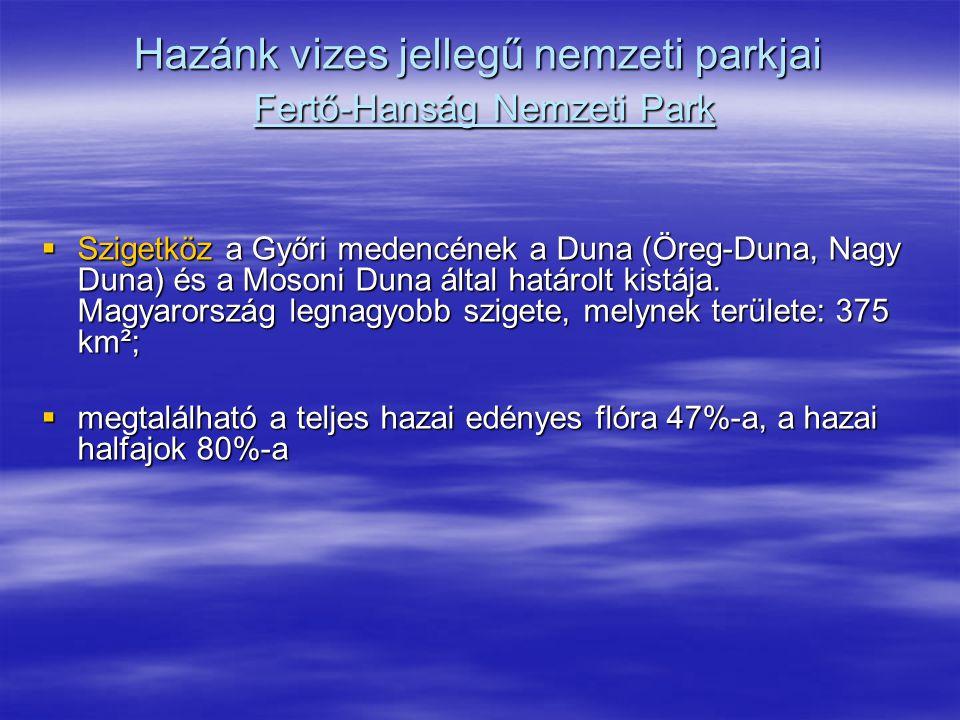 Hazánk vizes jellegű nemzeti parkjai Fertő-Hanság Nemzeti Park  Szigetköz a Győri medencének a Duna (Öreg-Duna, Nagy Duna) és a Mosoni Duna által hat
