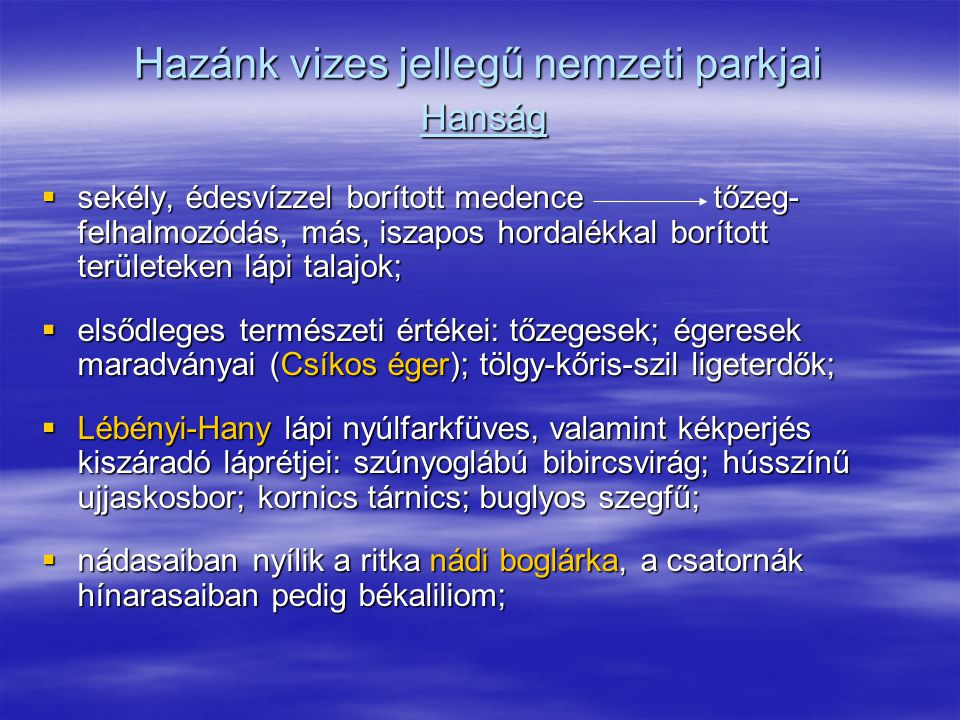Hazánk vizes jellegű nemzeti parkjai Hanság  sekély, édesvízzel borított medence tőzeg- felhalmozódás, más, iszapos hordalékkal borított területeken