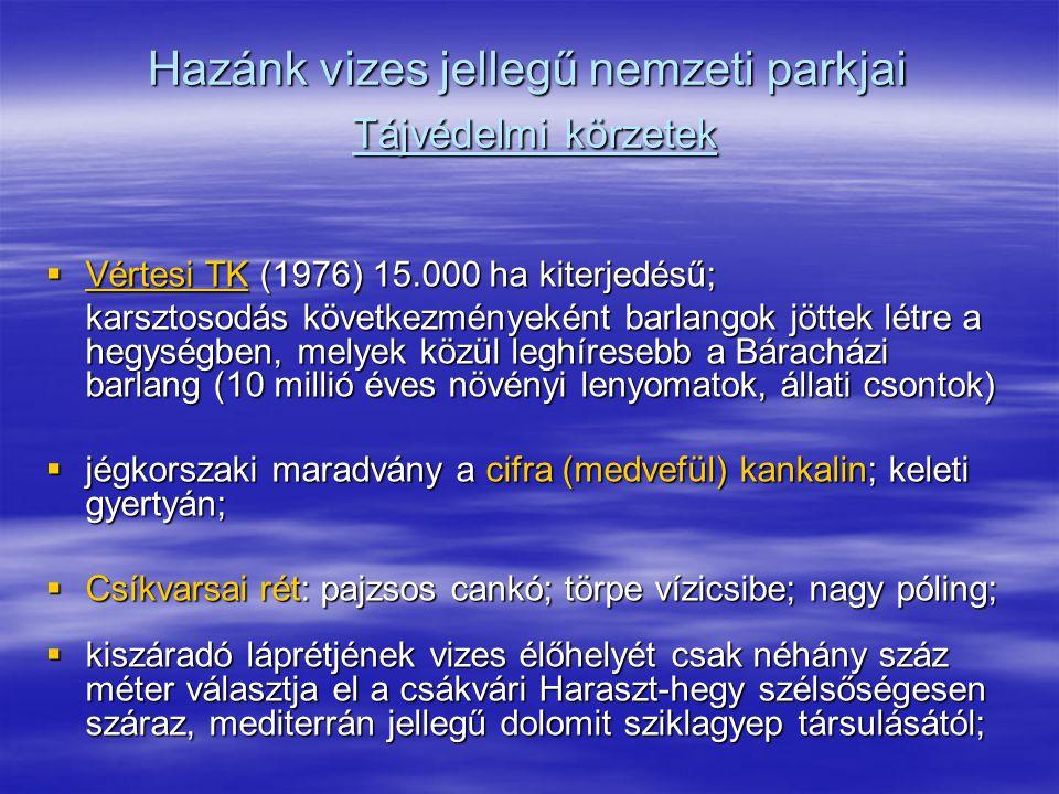 Hazánk vizes jellegű nemzeti parkjai Tájvédelmi körzetek  Vértesi TK (1976) 15.000 ha kiterjedésű; karsztosodás következményeként barlangok jöttek lé