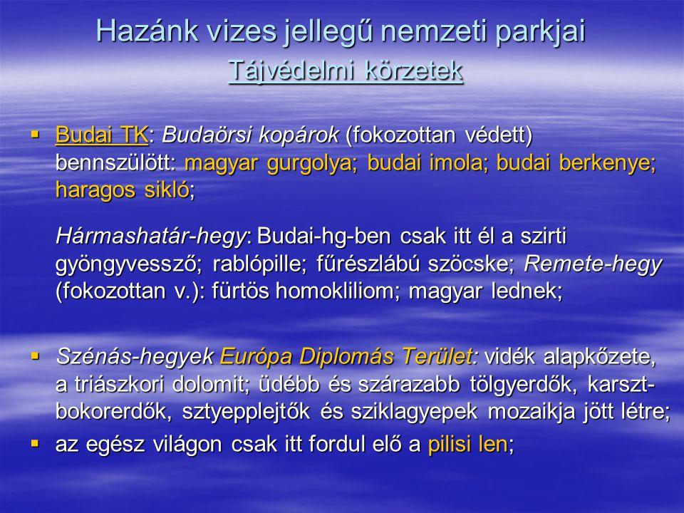 Hazánk vizes jellegű nemzeti parkjai Tájvédelmi körzetek  Budai TK: Budaörsi kopárok (fokozottan védett) bennszülött: magyar gurgolya; budai imola; b