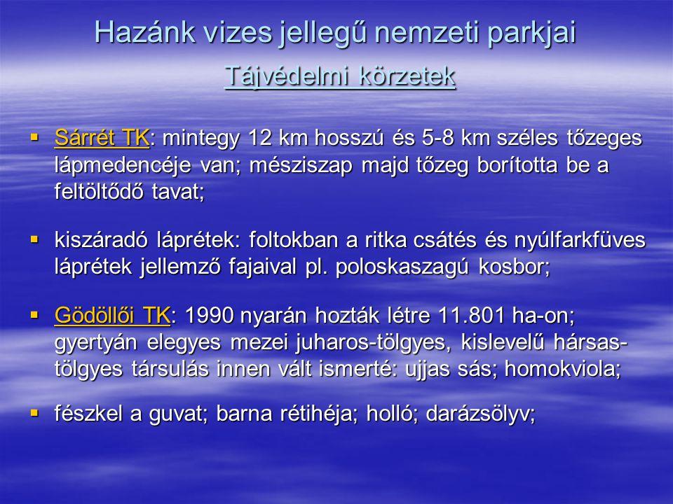 Hazánk vizes jellegű nemzeti parkjai Tájvédelmi körzetek  Sárrét TK: mintegy 12 km hosszú és 5-8 km széles tőzeges lápmedencéje van; mésziszap majd t