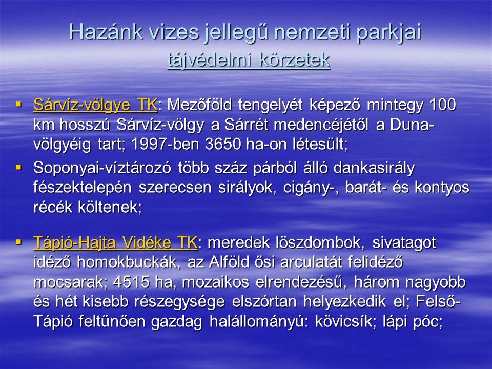 Hazánk vizes jellegű nemzeti parkjai tájvédelmi körzetek  Sárvíz-völgye TK: Mezőföld tengelyét képező mintegy 100 km hosszú Sárvíz-völgy a Sárrét med