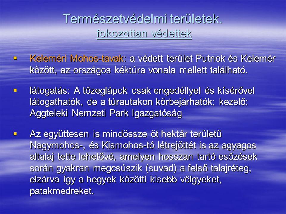 Természetvédelmi területek. fokozottan védettek  Keleméri Mohos-tavak: a védett terület Putnok és Kelemér között, az országos kéktúra vonala mellett