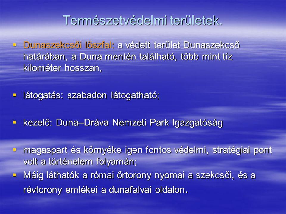 Természetvédelmi területek.  Dunaszekcsői löszfal: a védett terület Dunaszekcső határában, a Duna mentén található, több mint tíz kilométer hosszan,