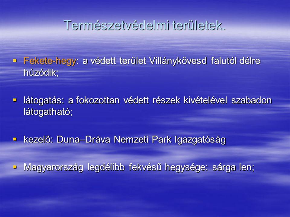 Természetvédelmi területek.  Fekete-hegy: a védett terület Villánykövesd falutól délre húzódik;  látogatás: a fokozottan védett részek kivételével s