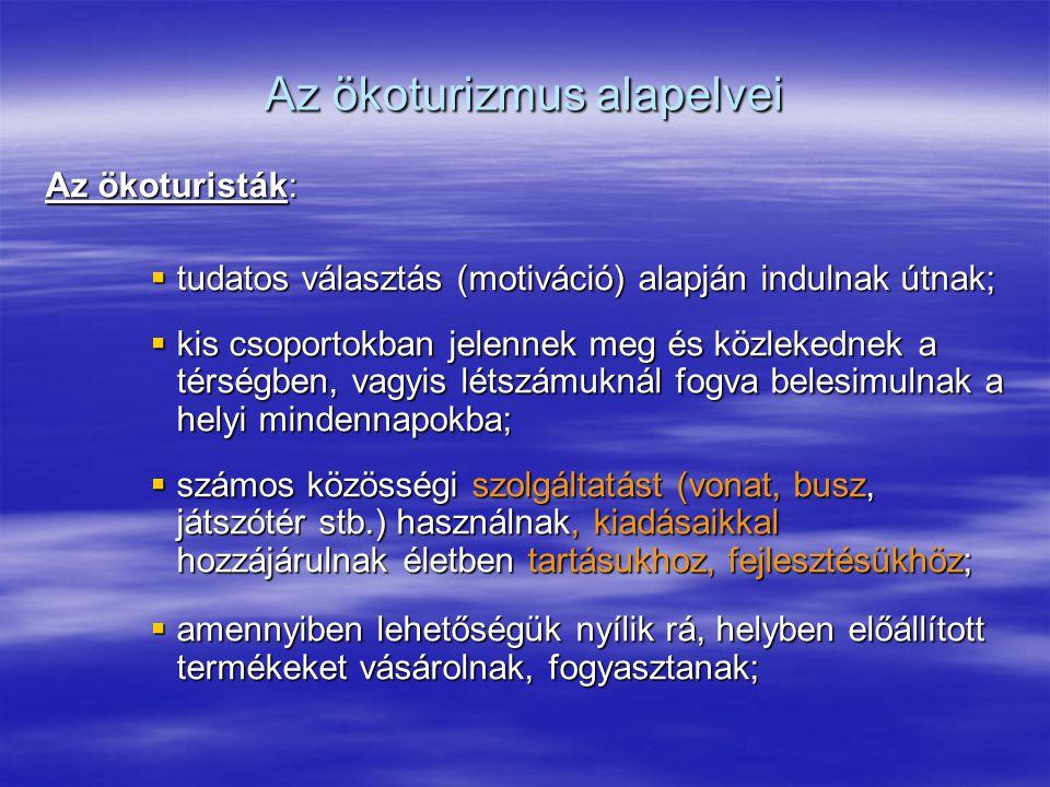 Az ökoturizmus alapelvei Az ökoturisták:  tudatos választás (motiváció) alapján indulnak útnak;  kis csoportokban jelennek meg és közlekednek a térs