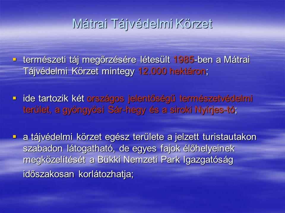 Mátrai Tájvédelmi Körzet  természeti táj megőrzésére létesült 1985-ben a Mátrai Tájvédelmi Körzet mintegy 12.000 hektáron;  ide tartozik két országo