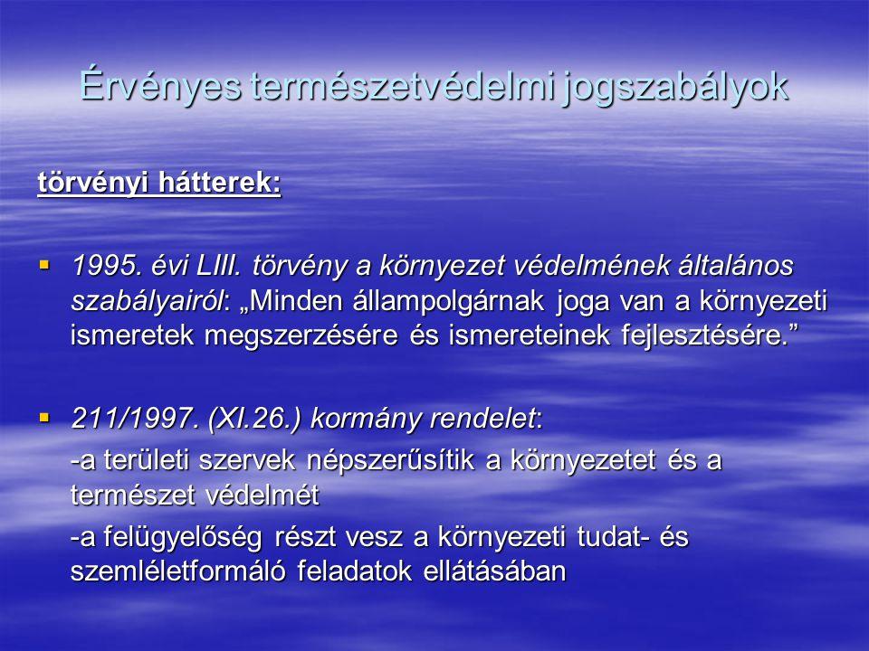 """Érvényes természetvédelmi jogszabályok törvényi hátterek:  1995. évi LIII. törvény a környezet védelmének általános szabályairól: """"Minden állampolgár"""