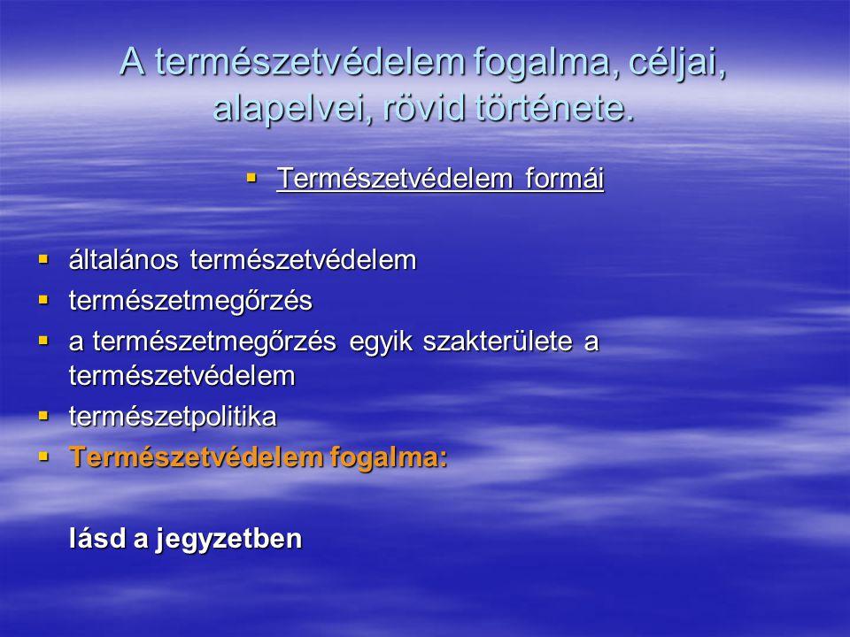 A hazai természetvédelem szervezete  Magyarországon 1988 óta a természetvédelem legfelsőbb állami szervezete a környezetvédelmi ügyekért felelős minisztérium.