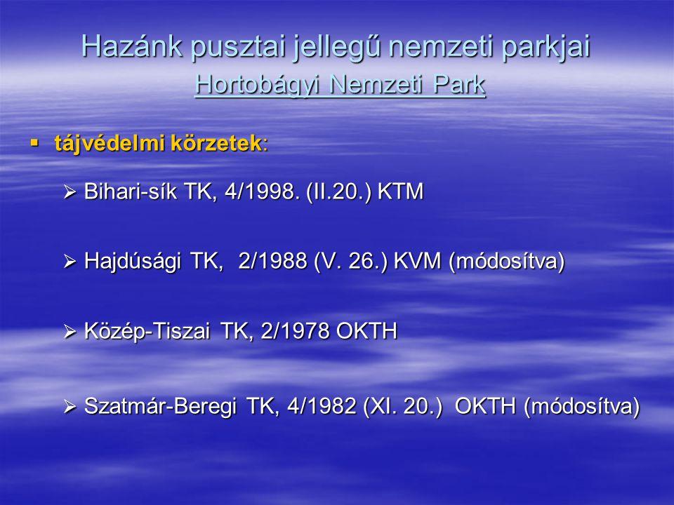 Hazánk pusztai jellegű nemzeti parkjai Hortobágyi Nemzeti Park  tájvédelmi körzetek:  Bihari-sík TK, 4/1998. (II.20.) KTM  Hajdúsági TK, 2/1988 (V.