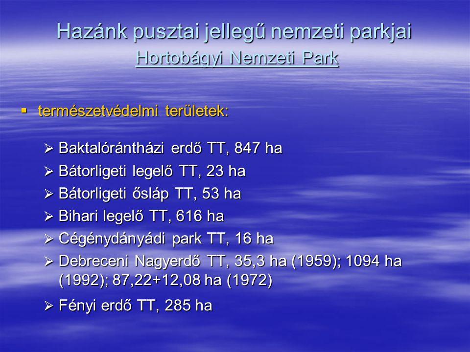 Hazánk pusztai jellegű nemzeti parkjai Hortobágyi Nemzeti Park  természetvédelmi területek:  Baktalórántházi erdő TT, 847 ha  Baktalórántházi erdő