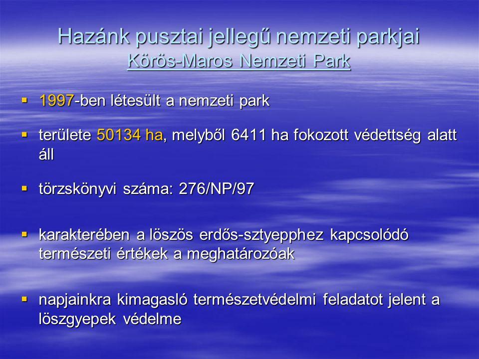 Hazánk pusztai jellegű nemzeti parkjai Körös-Maros Nemzeti Park  1997-ben létesült a nemzeti park  területe 50134 ha, melyből 6411 ha fokozott védet