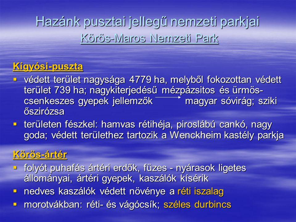Hazánk pusztai jellegű nemzeti parkjai Körös-Maros Nemzeti Park Kígyósi-puszta  védett terület nagysága 4779 ha, melyből fokozottan védett terület 73