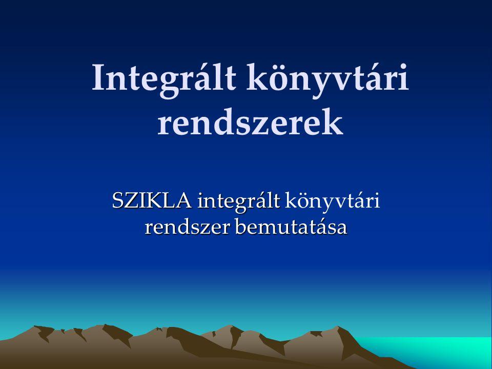 Integrált könyvtári rendszerek SZIKLA integrált rendszer bemutatása SZIKLA integrált könyvtári rendszer bemutatása