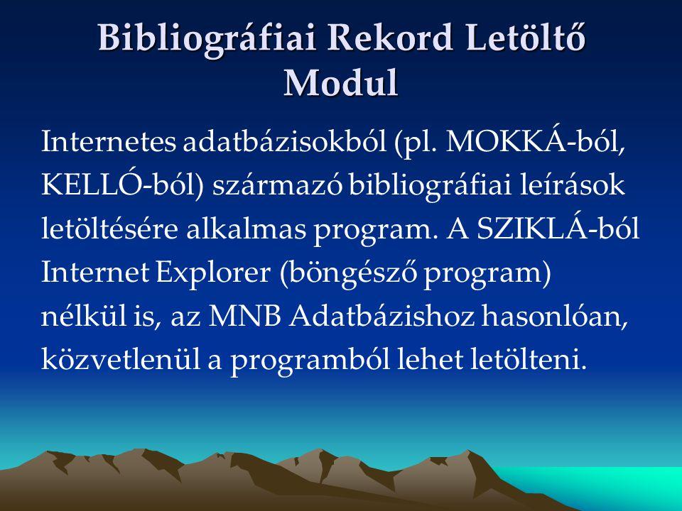 Bibliográfiai Rekord Letöltő Modul Internetes adatbázisokból (pl. MOKKÁ-ból, KELLÓ-ból) származó bibliográfiai leírások letöltésére alkalmas program.