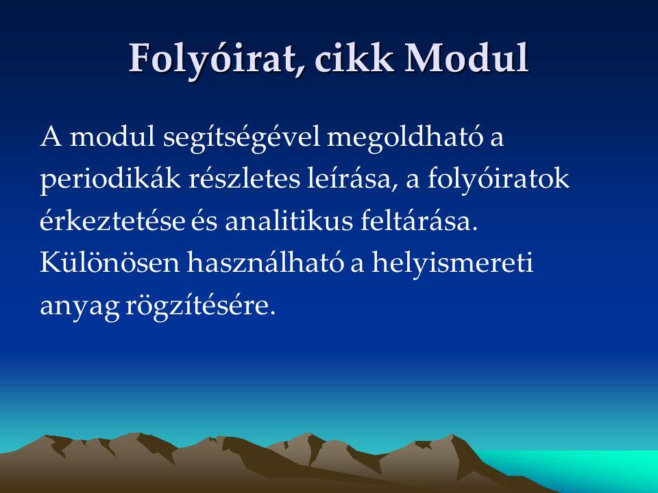 Folyóirat, cikk Modul A modul segítségével megoldható a periodikák részletes leírása, a folyóiratok érkeztetése és analitikus feltárása. Különösen has