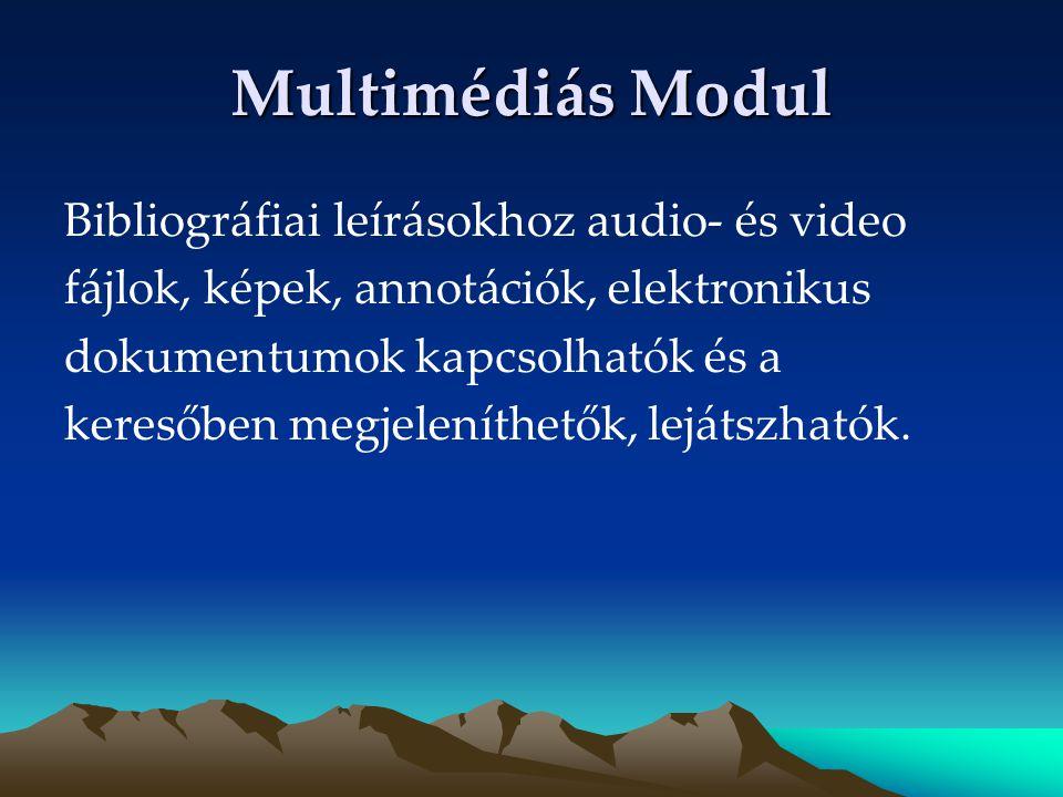 Multimédiás Modul Bibliográfiai leírásokhoz audio- és video fájlok, képek, annotációk, elektronikus dokumentumok kapcsolhatók és a keresőben megjelení